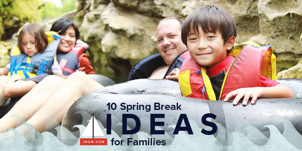 10 Spring Break Ideas For Your Family Imom