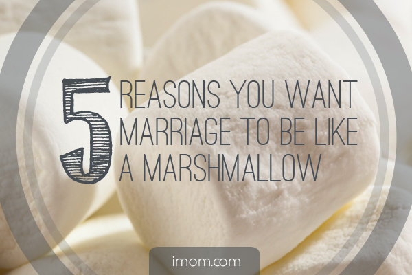 5 Reasons You Want Marriage to Be Like a Marshmallow