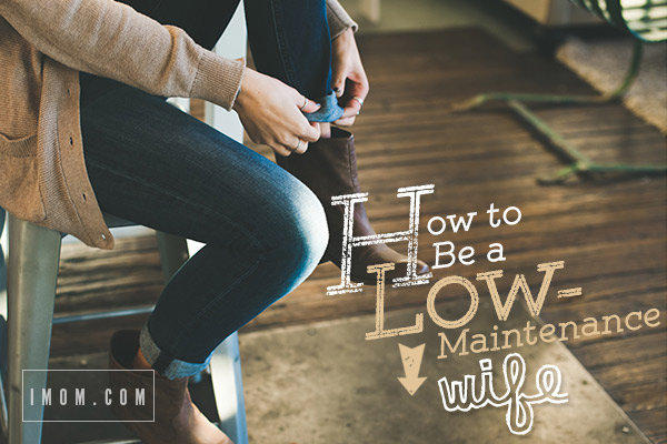 How To Be A Low Maintenance Wife Imom