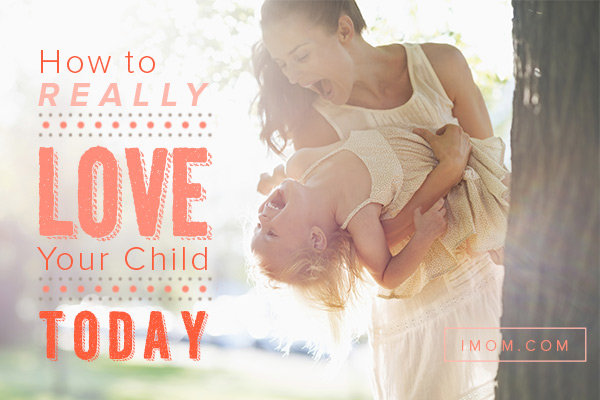 10 Ways To Love Your Child Imom