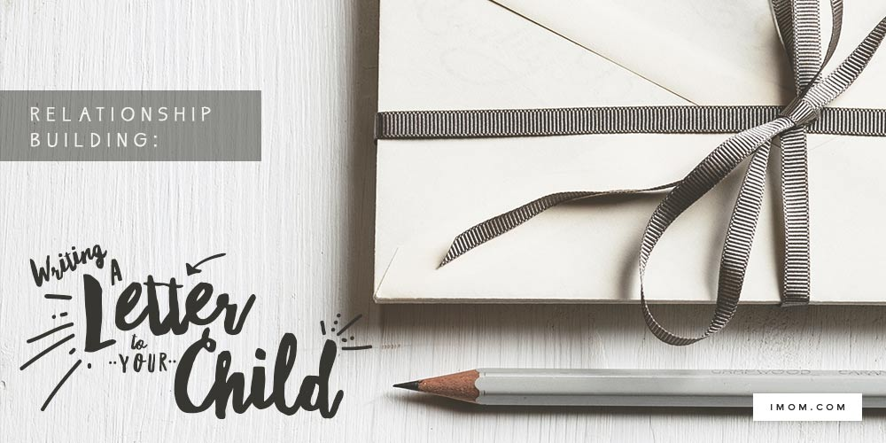 Relationship Building Writing A Letter To Your Child Imom