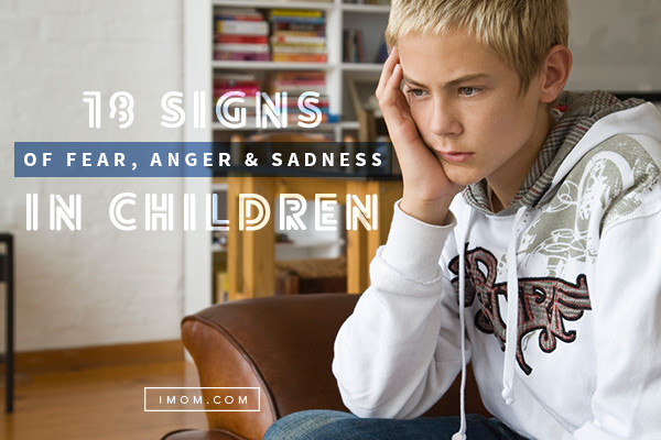 18 Signs of Fear Anger and Sadness in Children iMom