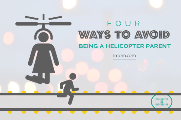 4 Ways To Avoid Being A Helicopter Parent Imom