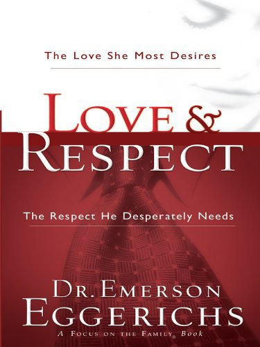 Love & Respect: The Love She Most Desires; The Respect He Desparately Needs