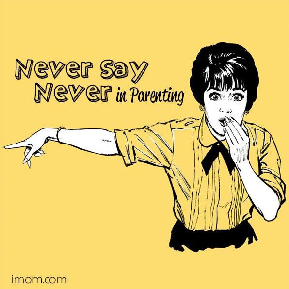 Never Say Never in Parenting