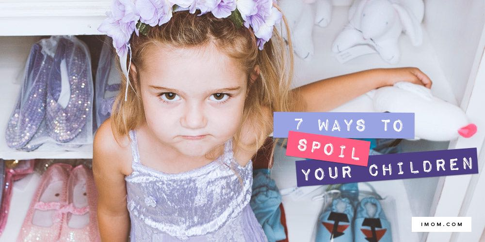 7 Ways To Spoil Your Children Imom