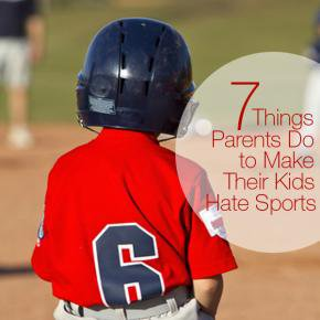 7 Things Parents Do to Make Their Kids Hate Sports iMom