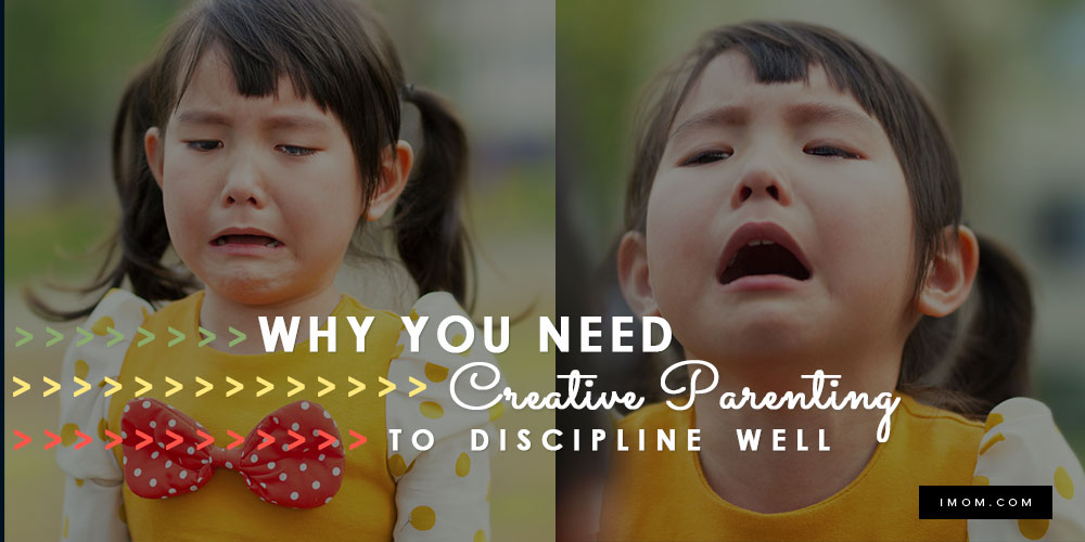 Why You Need Creative Parenting To Discipline Well Imom