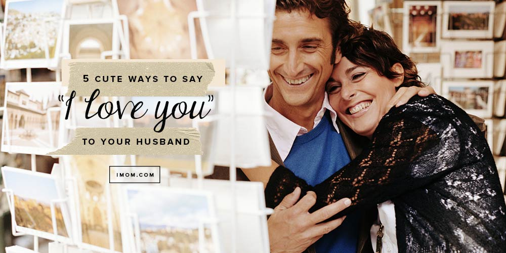 5 Cute Ways to Say I Love You to Your Husband - iMom