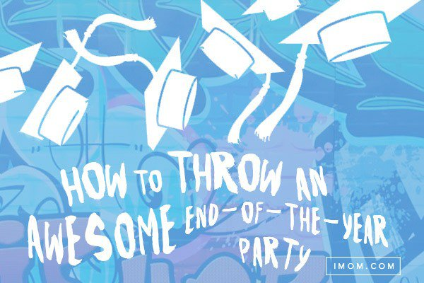 How to Throw an Awesome EndoftheYear Party iMom