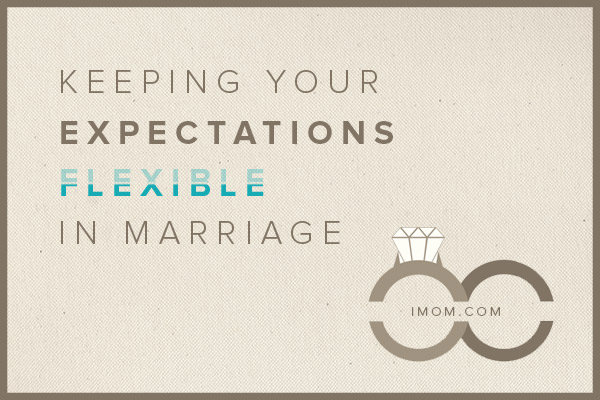 Keeping Your Expectations Flexible In Marriage Imom