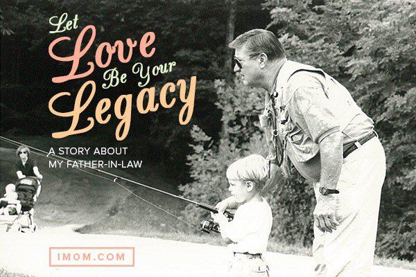 A Story About My Father In Law Let Love Be Your Legacy Imom