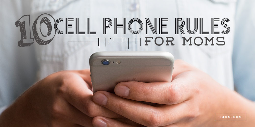 10 Cell Phone Rules For Moms Imom