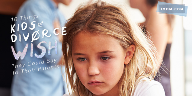 10 Things Kids Of Divorce Wish They Could Say To Their