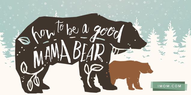 How to Be a Good Mama Bear iMom