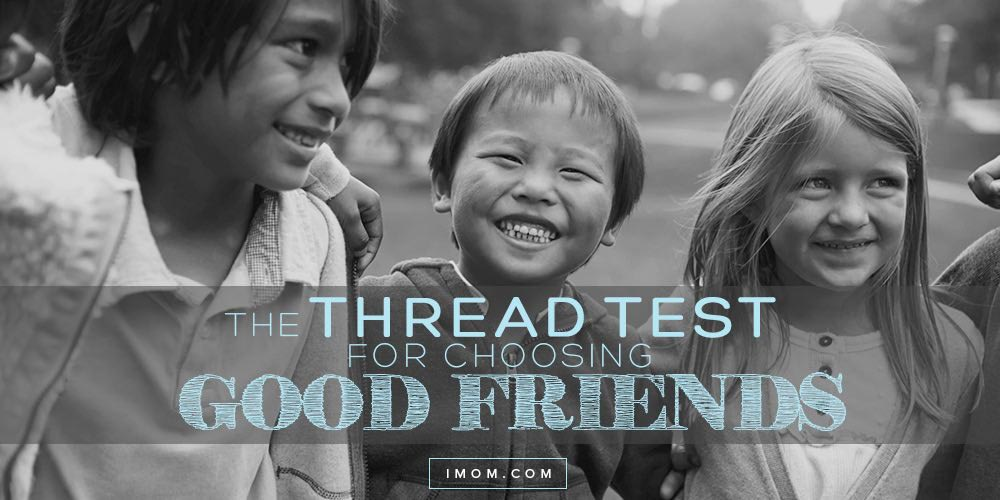 How to Choose Good Friends: The Thread Test - iMom