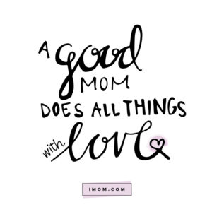 Good Mom Quotes The 3 Basics of Being a Good Mom   iMom Good Mom Quotes