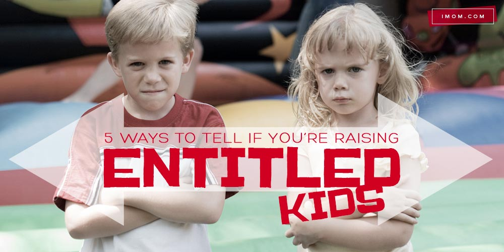 5 Ways To Tell If You Re Raising Entitled Kids Imom