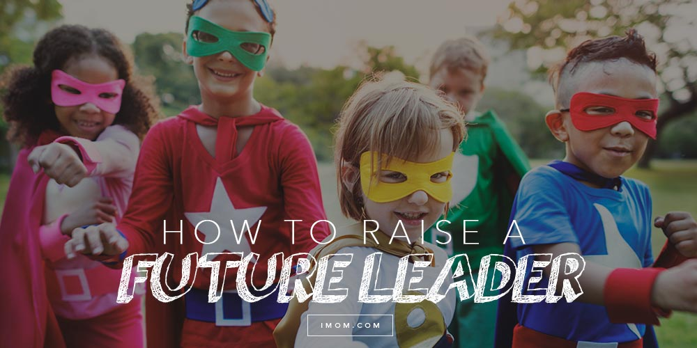How To Raise A Future Leader Imom