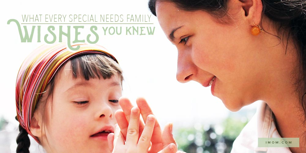 What Every Special Needs Family Wishes You Knew Imom