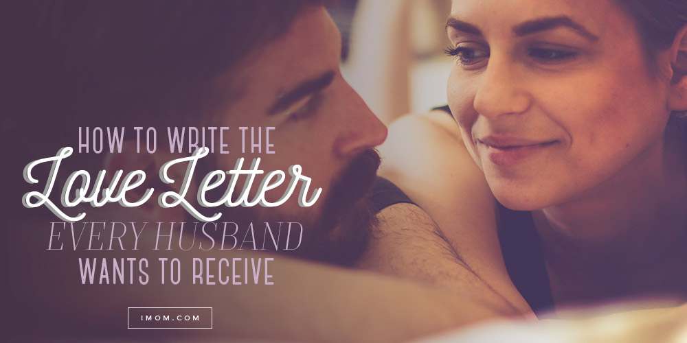 How To Write The Love Letter Every Husband Wants To