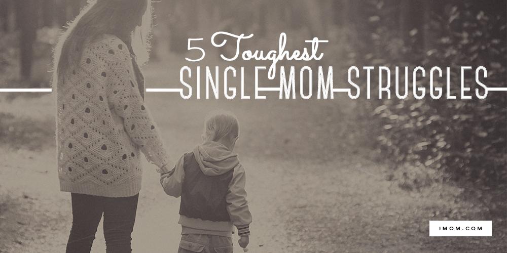 5 Toughest Single Mom Struggles Imom