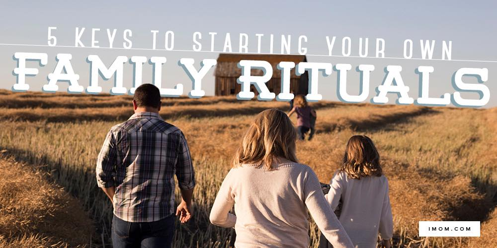 5 Keys To Starting Your Own Family Rituals Imom