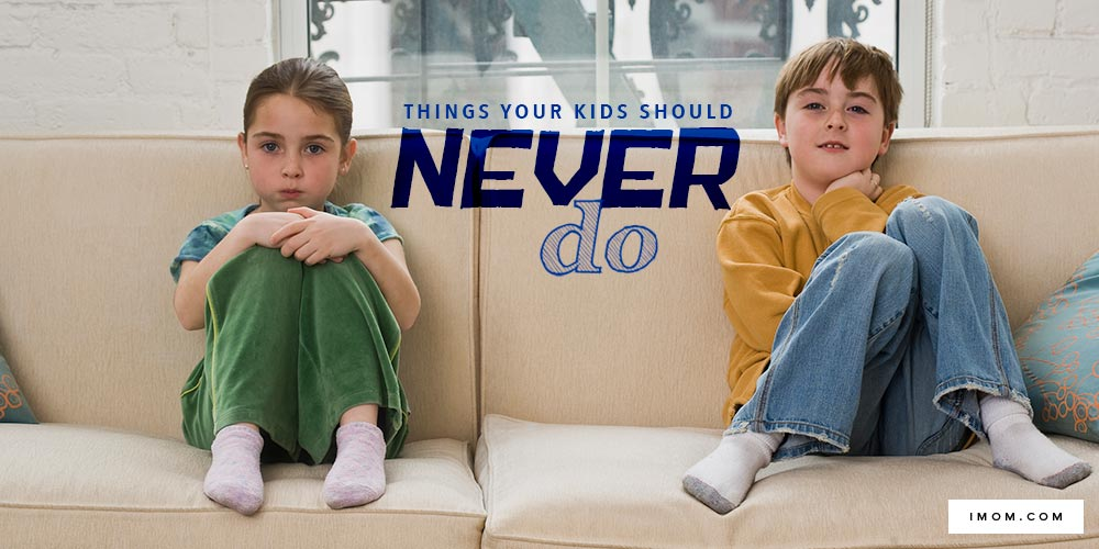 7 Things Your Kids Should Never Do Imom