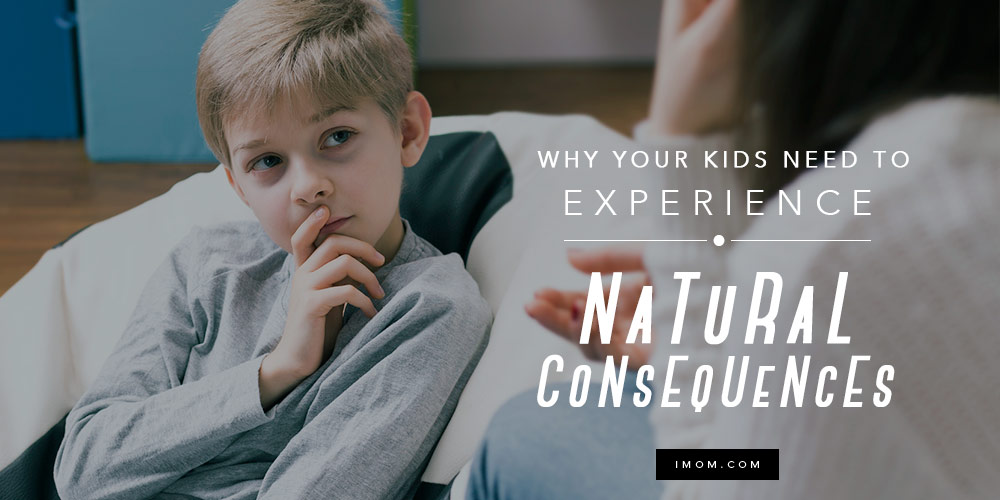 Why Your Kids Need To Experience Natural Consequences Imom