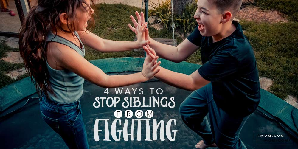 4 Ways To Stop Siblings From Fighting Imom