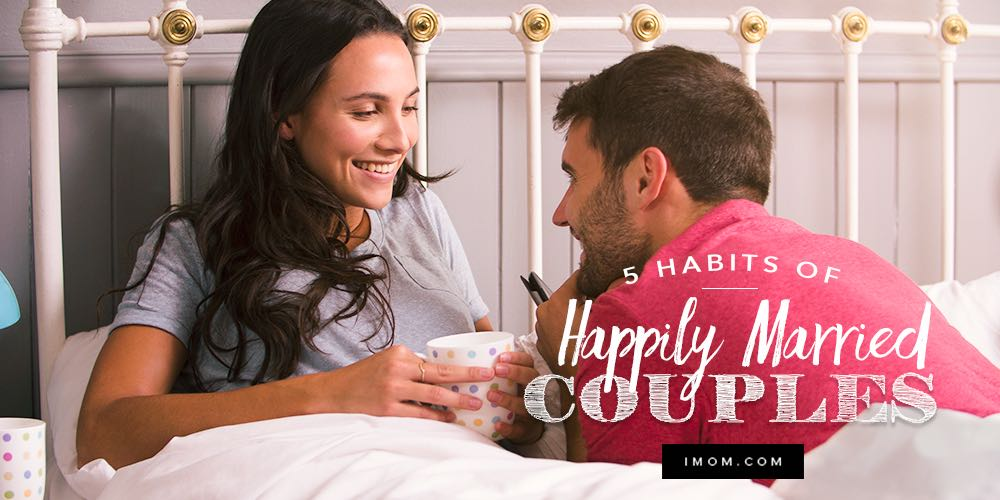 5 Habits Of Happily Married Couples Imom