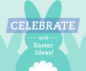 Celebrate with Easter Ideas